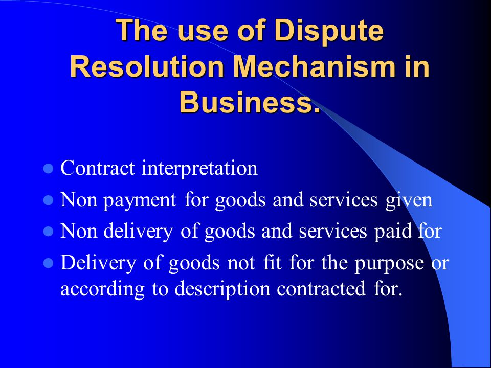 The use of Dispute Resolution Mechanism in Business.