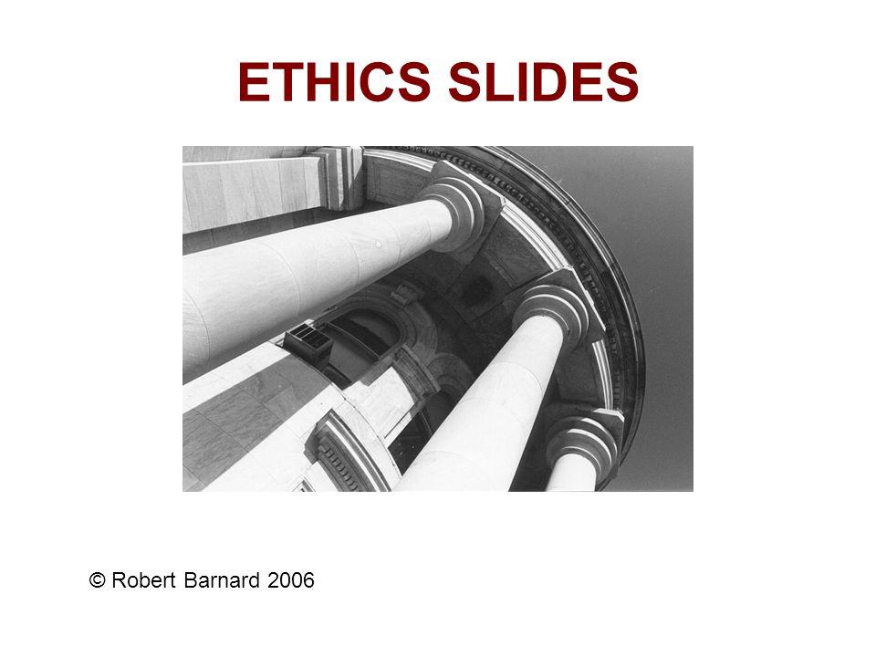 ETHICS SLIDES © Robert Barnard 2006