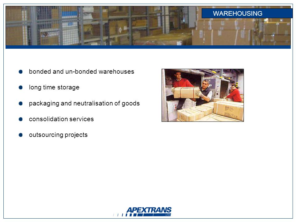 WAREHOUSING bonded and un-bonded warehouses long time storage packaging and neutralisation of goods consolidation services outsourcing projects