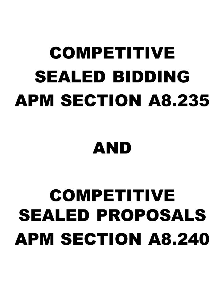COMPETITIVE SEALED BIDDING APM SECTION A8.235 AND COMPETITIVE SEALED PROPOSALS APM SECTION A8.240