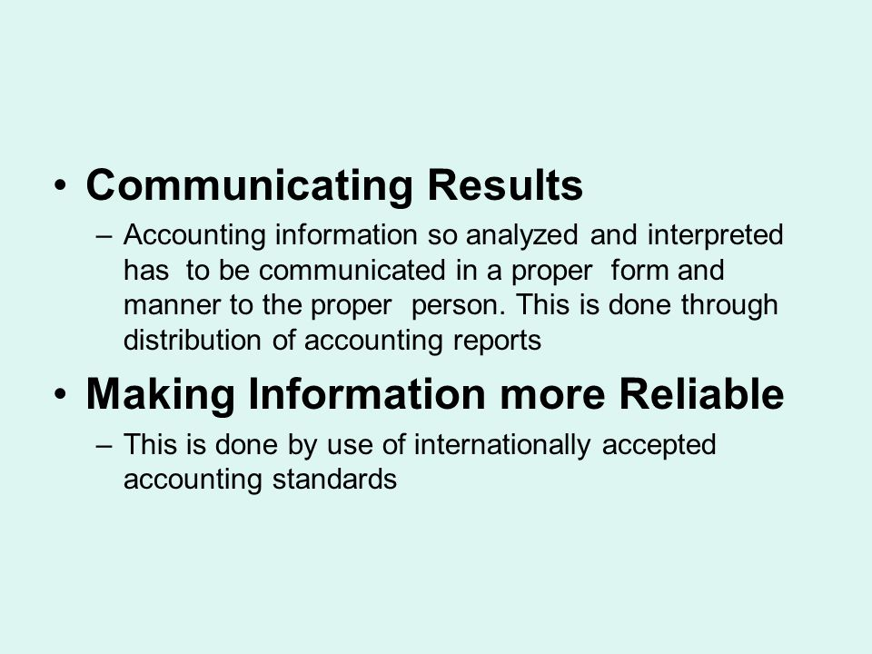 Communicating Results –Accounting information so analyzed and interpreted has to be communicated in a proper form and manner to the proper person. Thi