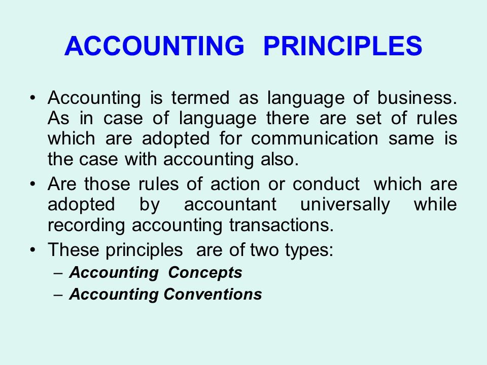 ACCOUNTING PRINCIPLES Accounting is termed as language of business. As in case of language there are set of rules which are adopted for communication