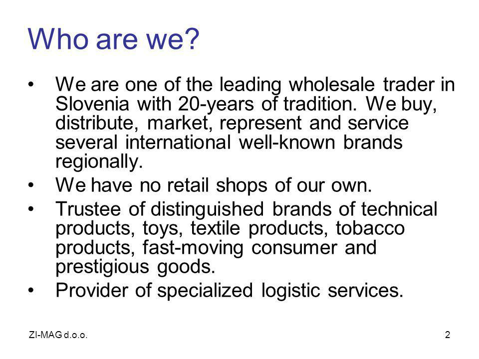 2 Who are we. We are one of the leading wholesale trader in Slovenia with 20-years of tradition.