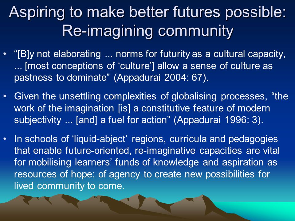 Aspiring to make better futures possible: Re-imagining community [B]y not elaborating...