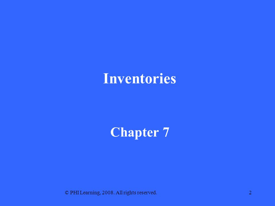 © PHI Learning, 2008. All rights reserved.2 Inventories Chapter 7