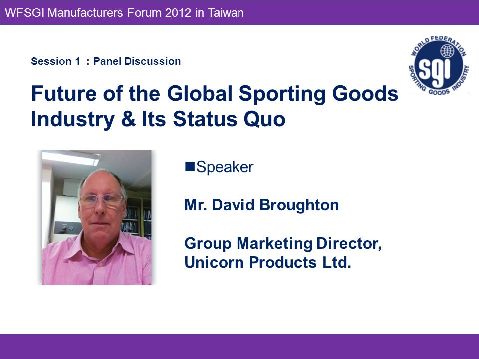 Speaker Mr. David Broughton Group Marketing Director, Unicorn Products Ltd.