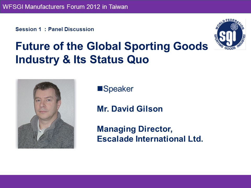 Speaker Mr. David Gilson Managing Director, Escalade International Ltd.
