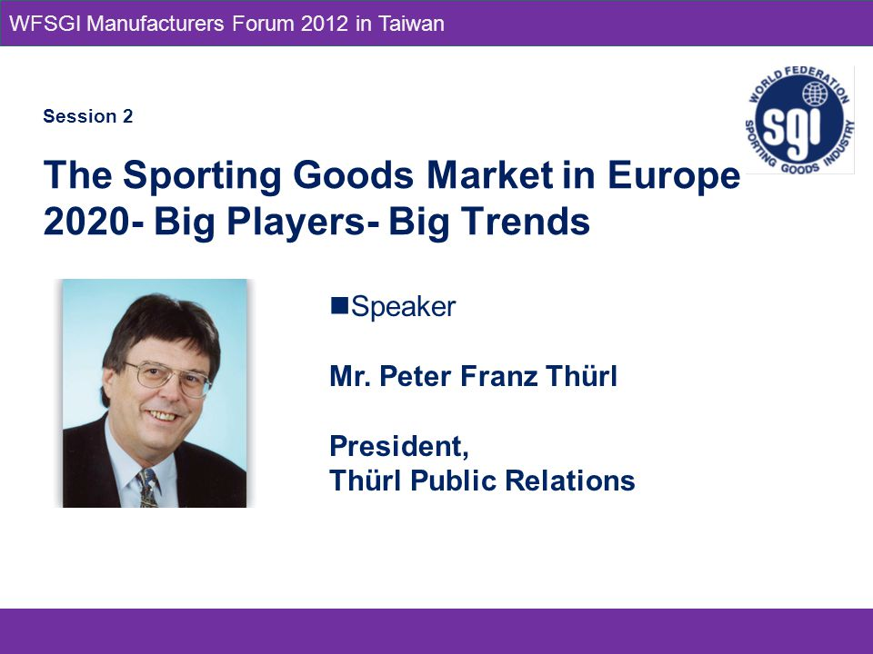 Session 2 The Sporting Goods Market in Europe Big Players- Big Trends Speaker Mr.
