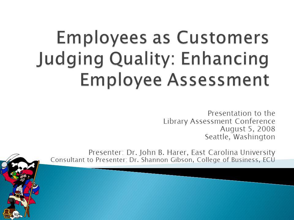 Presentation to the Library Assessment Conference August 5, 2008 Seattle, Washington Presenter: Dr. John B. Harer, East Carolina University Consultant