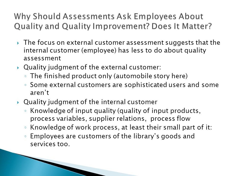 The focus on external customer assessment suggests that the internal customer (employee) has less to do about quality assessment Quality judgment of t