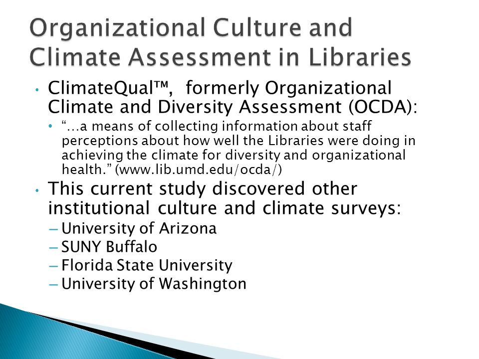 ClimateQual, formerly Organizational Climate and Diversity Assessment (OCDA): …a means of collecting information about staff perceptions about how well the Libraries were doing in achieving the climate for diversity and organizational health.