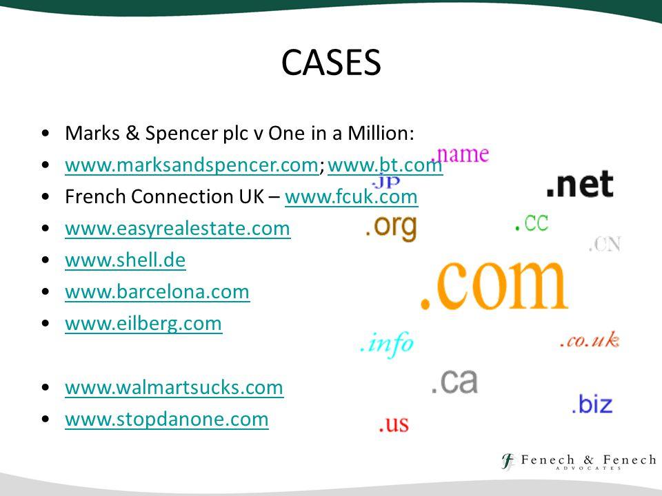 CASES Marks & Spencer plc v One in a Million: www.marksandspencer.com; www.bt.comwww.marksandspencer.comwww.bt.com French Connection UK – www.fcuk.comwww.fcuk.com www.easyrealestate.com www.shell.de www.barcelona.com www.eilberg.com www.walmartsucks.com www.stopdanone.com