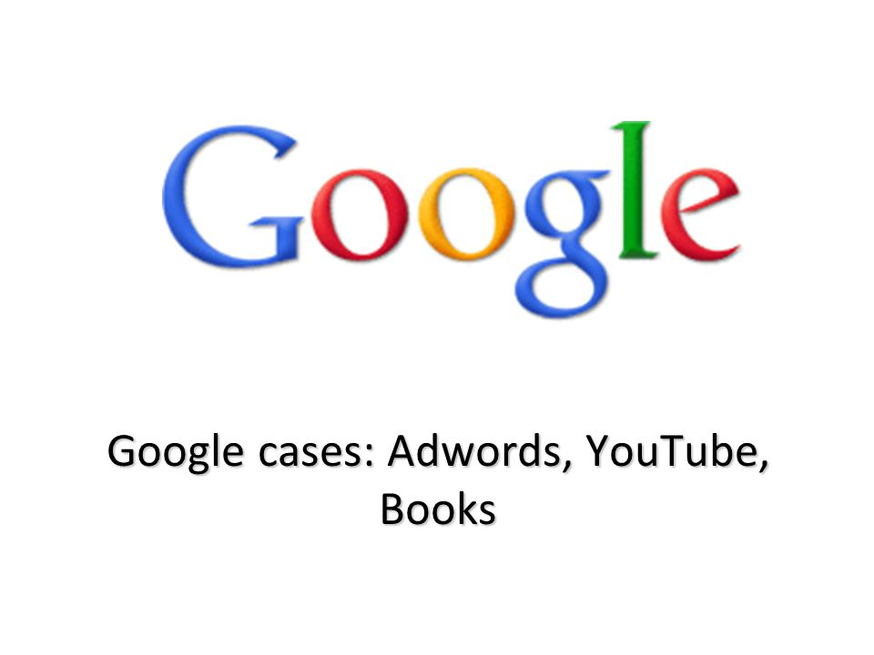 Google cases: Adwords, YouTube, Books