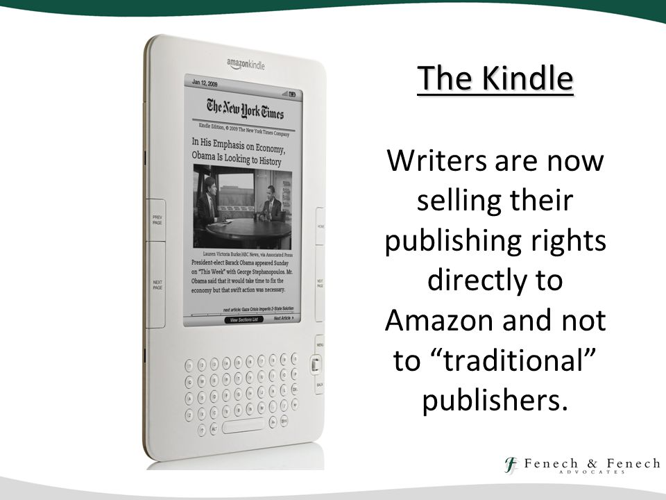 The Kindle The Kindle Writers are now selling their publishing rights directly to Amazon and not to traditional publishers.