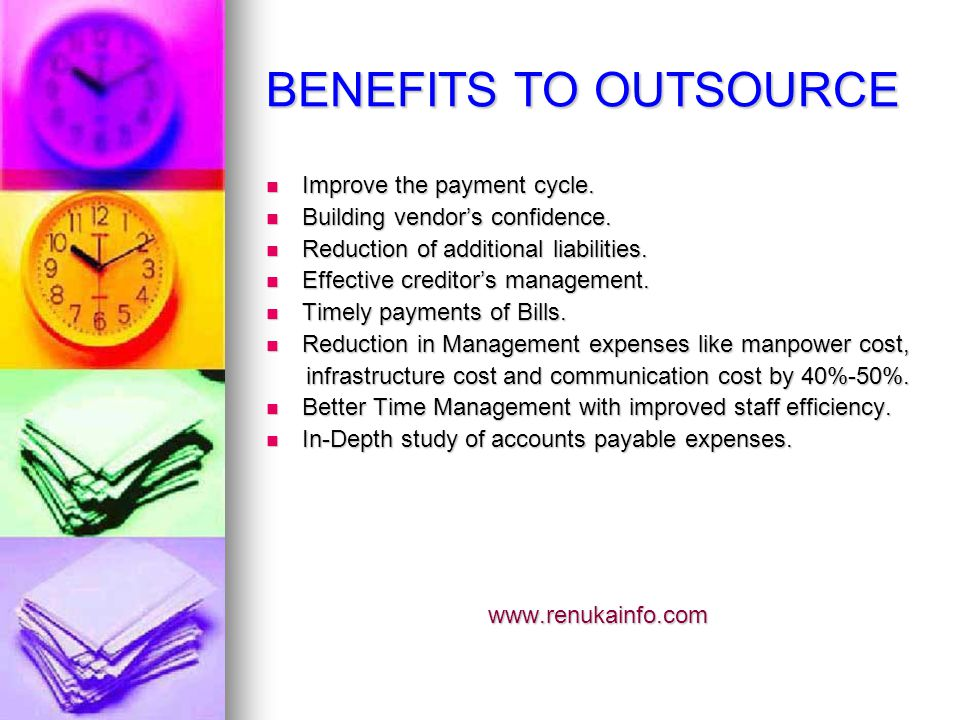 BENEFITS TO OUTSOURCE Improve the payment cycle. Improve the payment cycle.