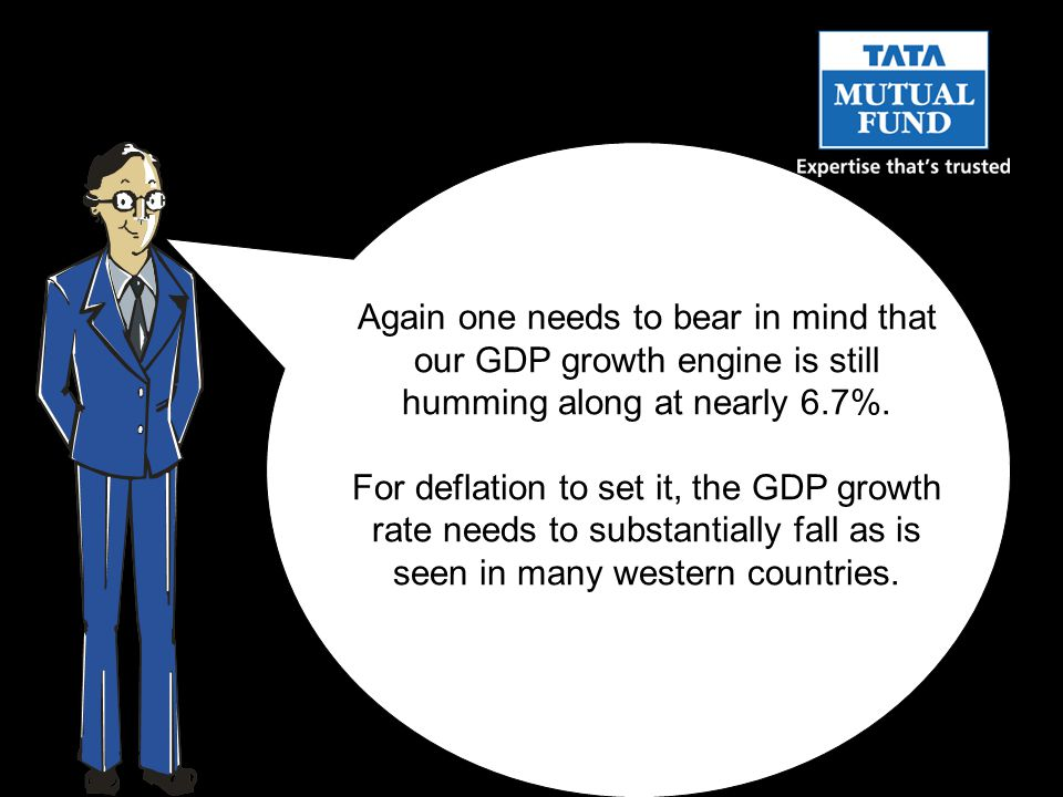 Again one needs to bear in mind that our GDP growth engine is still humming along at nearly 6.7%.