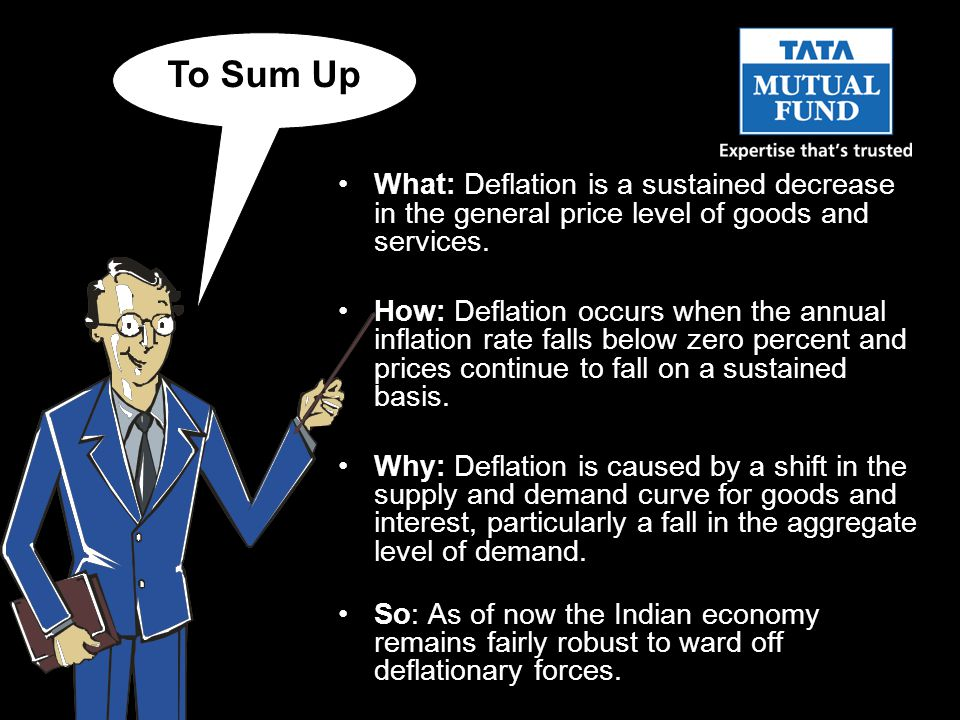 To Sum Up What: Deflation is a sustained decrease in the general price level of goods and services.