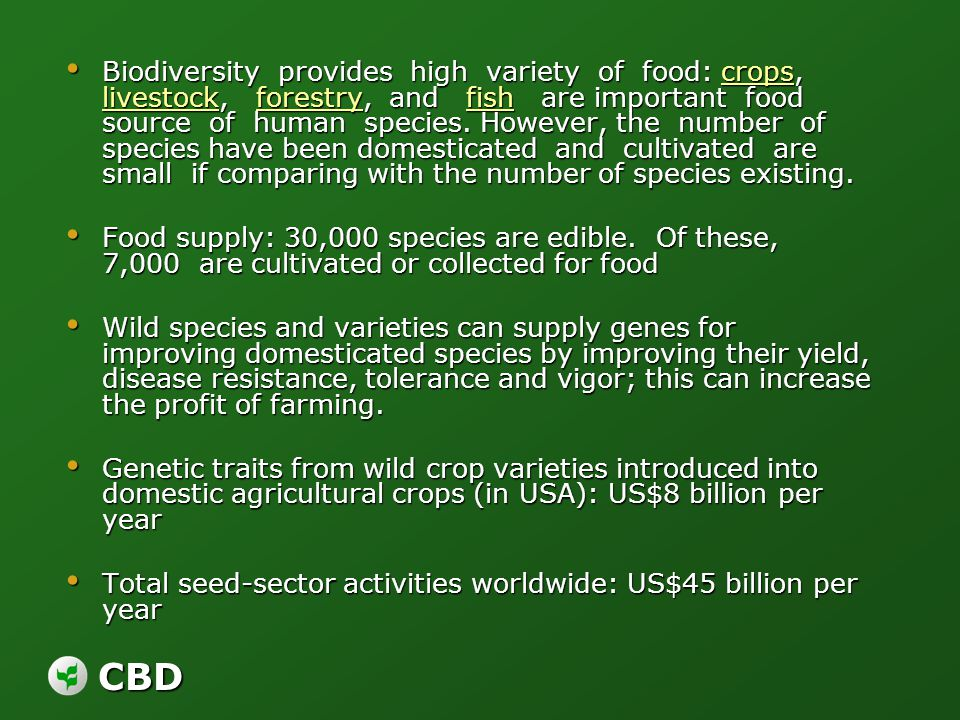 CBD Biodiversity provides high variety of food: crops, livestock, forestry, and fish are important food source of human species. However, the number o