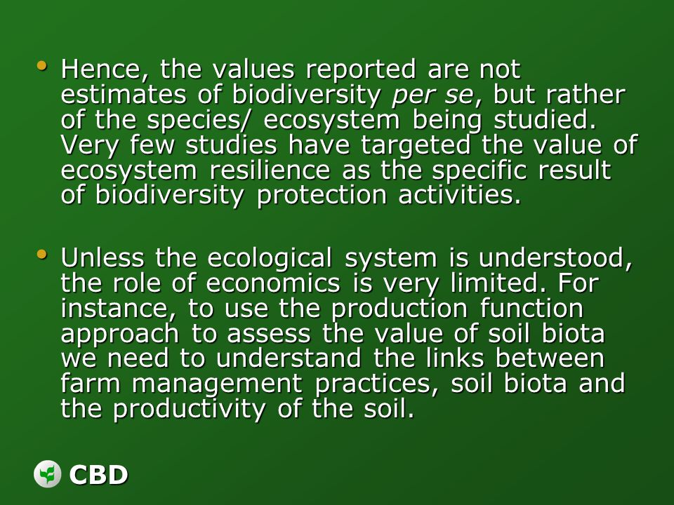 CBD Hence, the values reported are not estimates of biodiversity per se, but rather of the species/ ecosystem being studied. Very few studies have tar