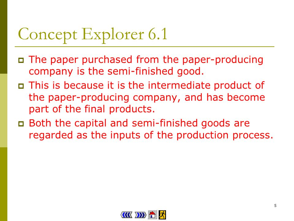 5 Concept Explorer 6.1 The paper purchased from the paper-producing company is the semi-finished good.