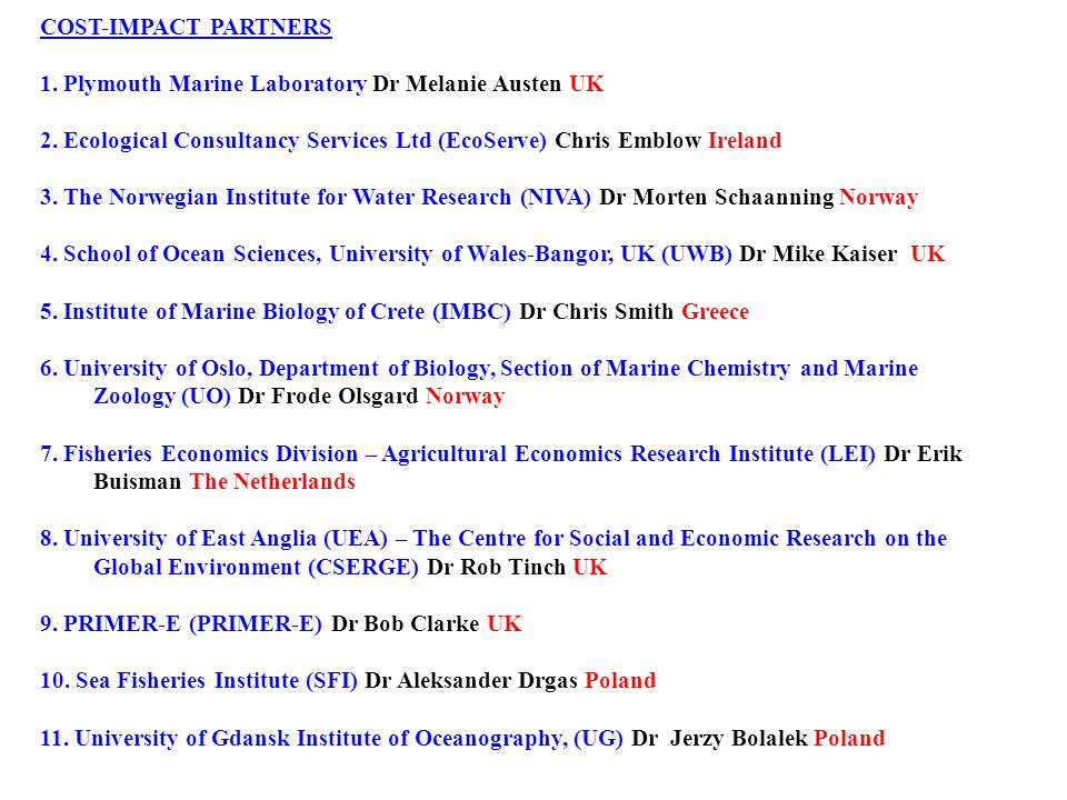 COST-IMPACT PARTNERS 1. Plymouth Marine Laboratory Dr Melanie Austen UK 2. Ecological Consultancy Services Ltd (EcoServe) Chris Emblow Ireland 3. The