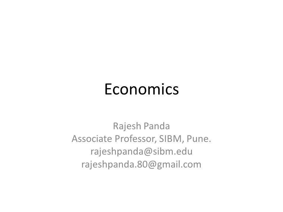 Economics Rajesh Panda Associate Professor, SIBM, Pune. rajeshpanda@sibm.edu rajeshpanda.80@gmail.com