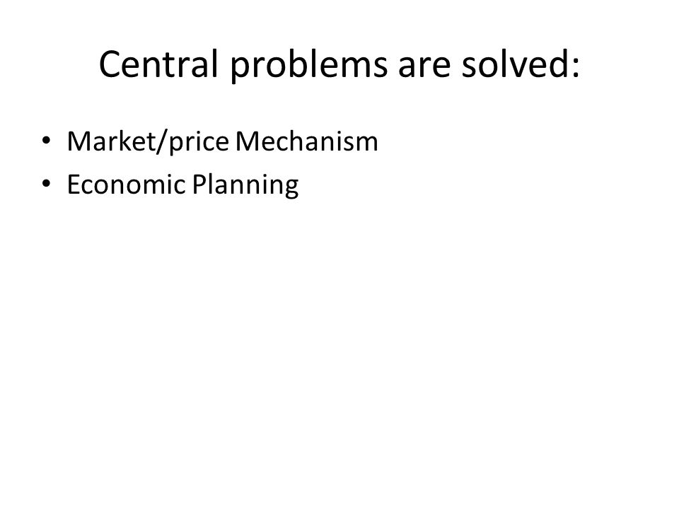 Central problems are solved: Market/price Mechanism Economic Planning