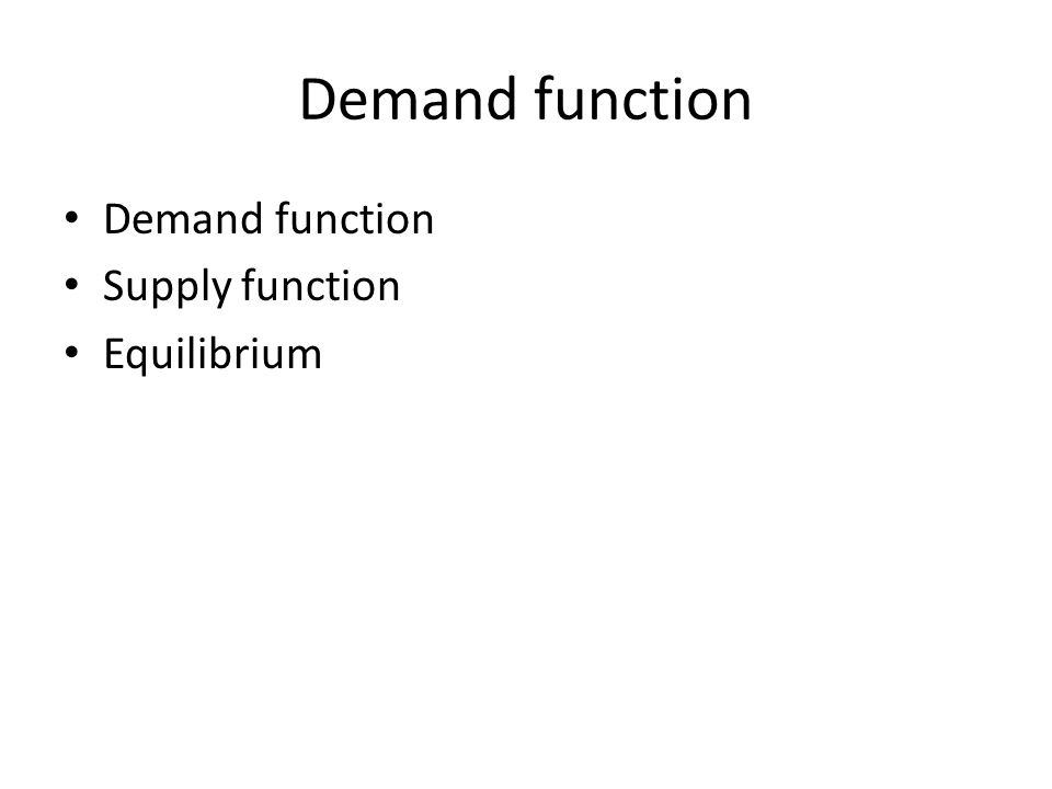 Demand function Supply function Equilibrium