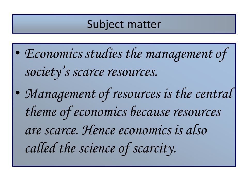 Why is Economics important.To ensure proper allocation of scarce resources.