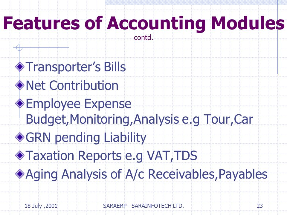 18 July,2001SARAERP - SARAINFOTECH LTD.23 Features of Accounting Modules contd.