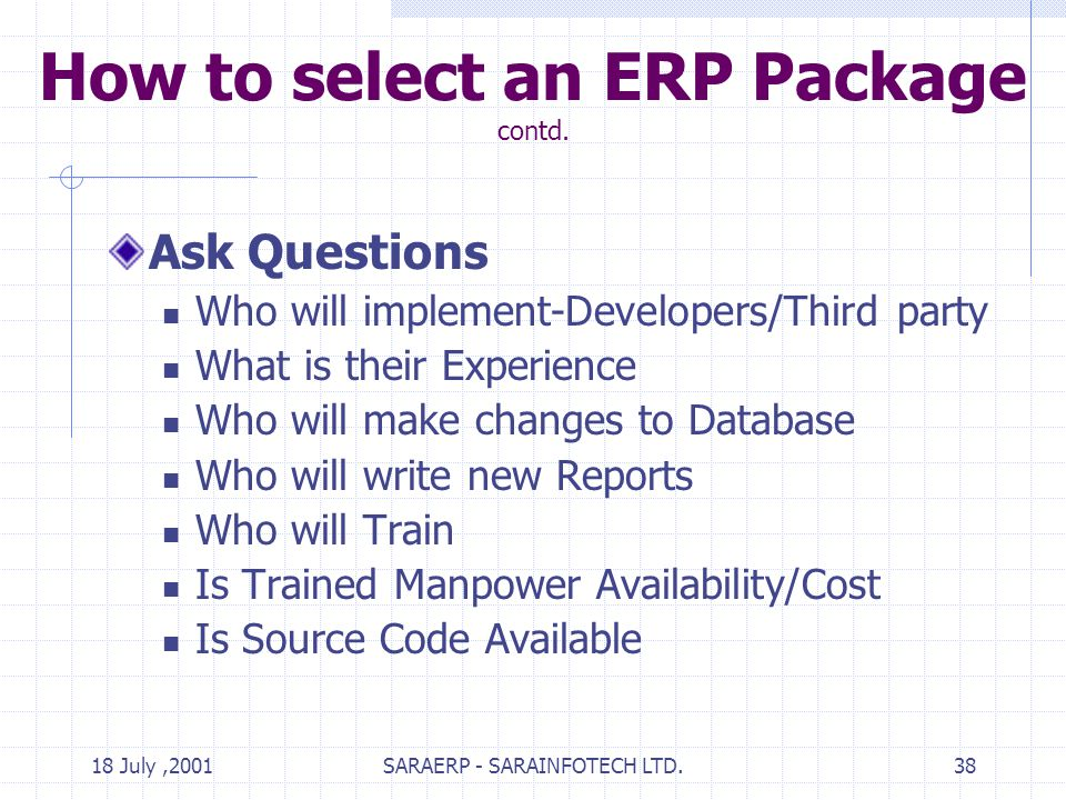 18 July,2001SARAERP - SARAINFOTECH LTD.38 How to select an ERP Package contd.