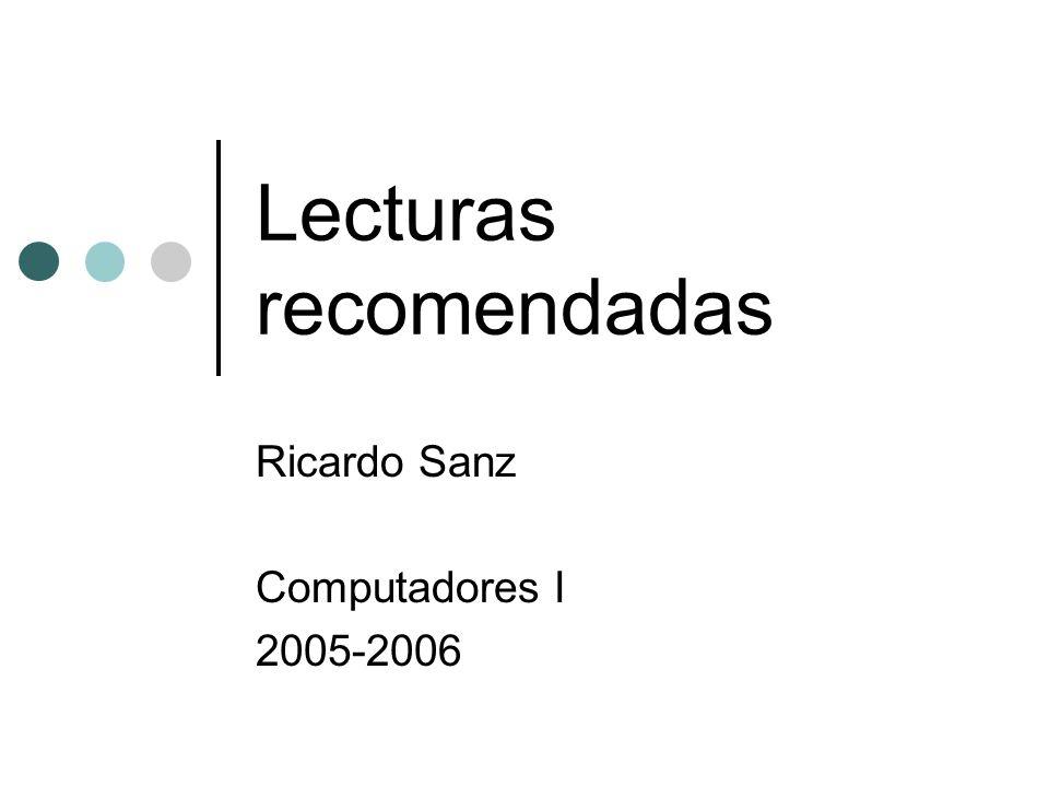 Lecturas recomendadas Ricardo Sanz Computadores I 2005-2006