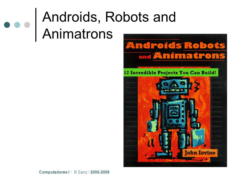 Computadores I / R.Sanz / 2005-2006 Androids, Robots and Animatrons
