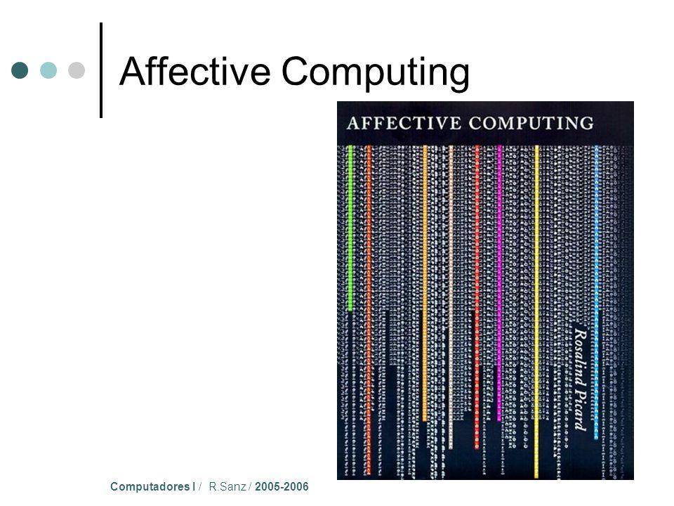 Computadores I / R.Sanz / 2005-2006 Affective Computing