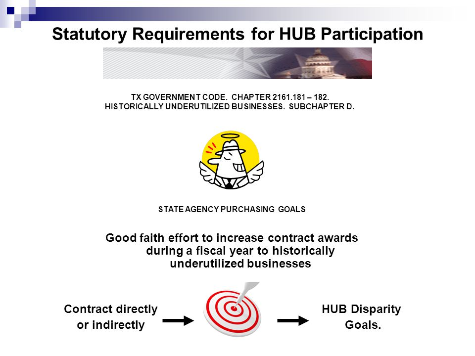 Statutory Requirements for HUB Participation Good faith effort to increase contract awards during a fiscal year to historically underutilized business