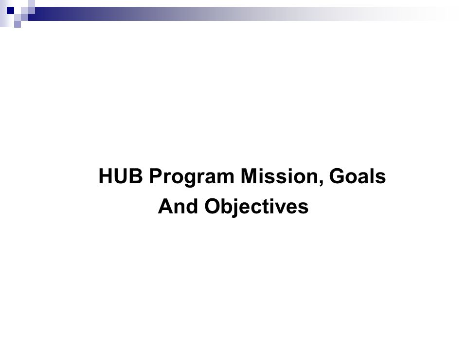 HUB Program Mission State of Texas Disparity Study Goals Utilization of HUBs in procurement and contracting processes Contract DirectlyContract Indirectly (Subcontracting)