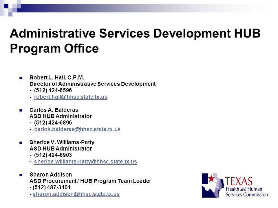 Administrative Services Development HUB Program Office Robert L. Hall, C.P.M. Director of Administrative Services Development - (512) 424-6596 - rober