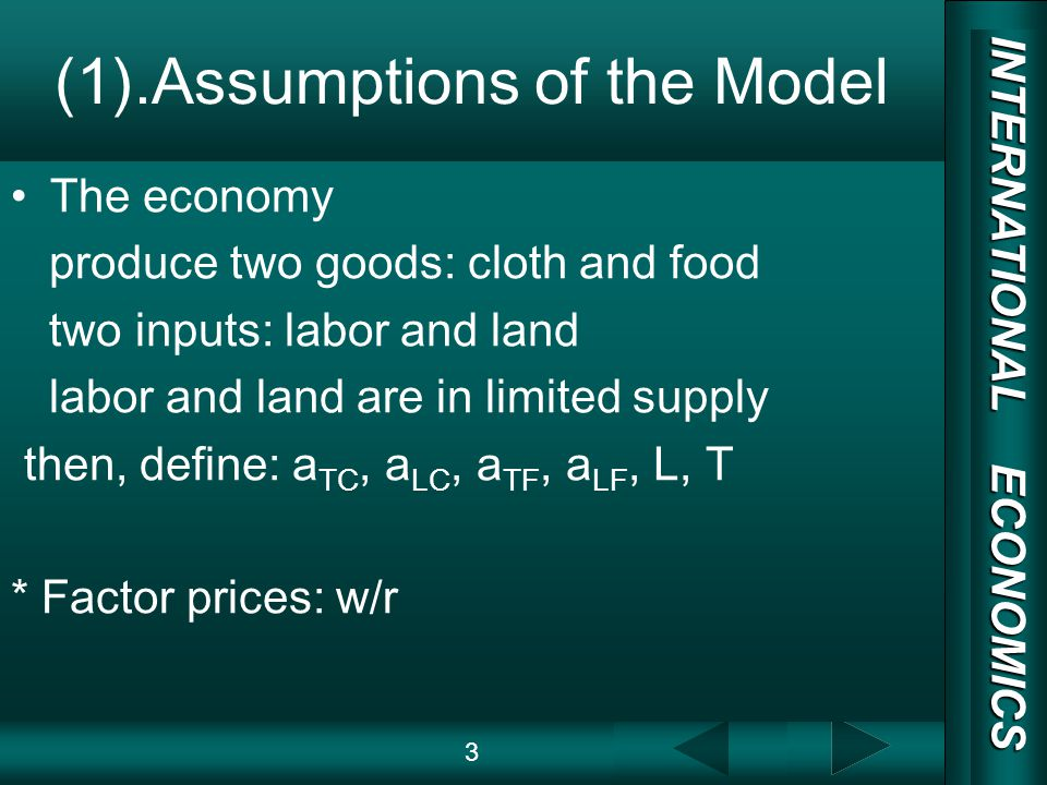 INTERNATIONAL ECONOMICS 03/01/20 COPY RIGHT (1).Assumptions of the Model The economy produce two goods: cloth and food two inputs: labor and land labor and land are in limited supply then, define: a TC, a LC, a TF, a LF, L, T * Factor prices: w/r 3