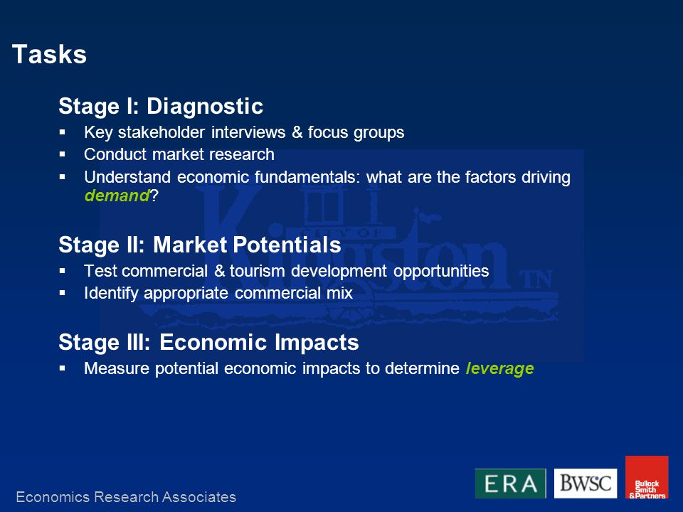 Tasks Stage I: Diagnostic Key stakeholder interviews & focus groups Conduct market research Understand economic fundamentals: what are the factors driving demand.