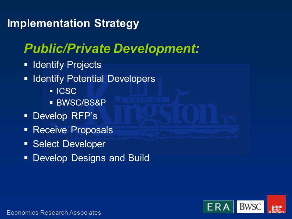 Implementation Strategy Public/Private Development: Identify Projects Identify Potential Developers ICSC BWSC/BS&P Develop RFPs Receive Proposals Select Developer Develop Designs and Build Economics Research Associates