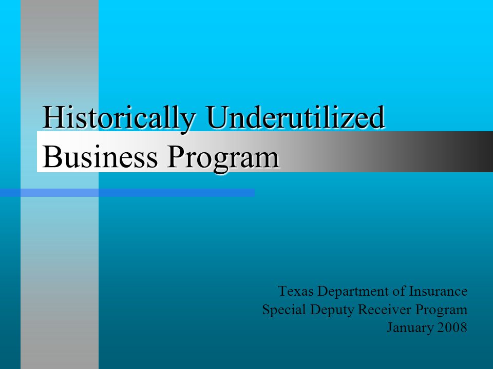 Historically Underutilized Business Program Texas Department of Insurance Special Deputy Receiver Program January 2008