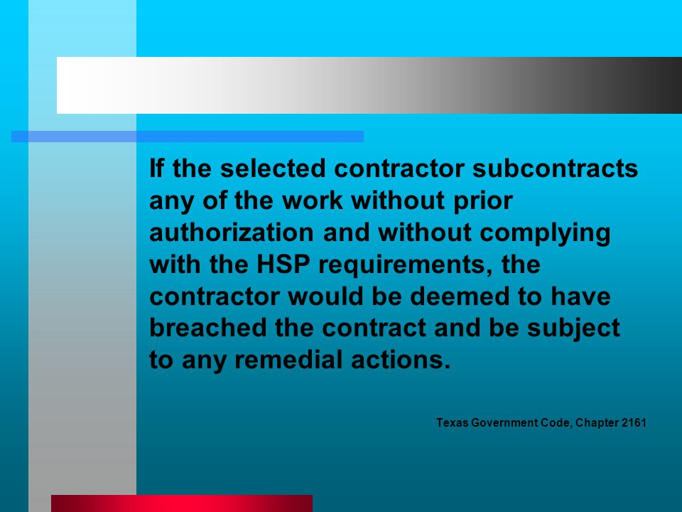 If the selected contractor subcontracts any of the work without prior authorization and without complying with the HSP requirements, the contractor wo