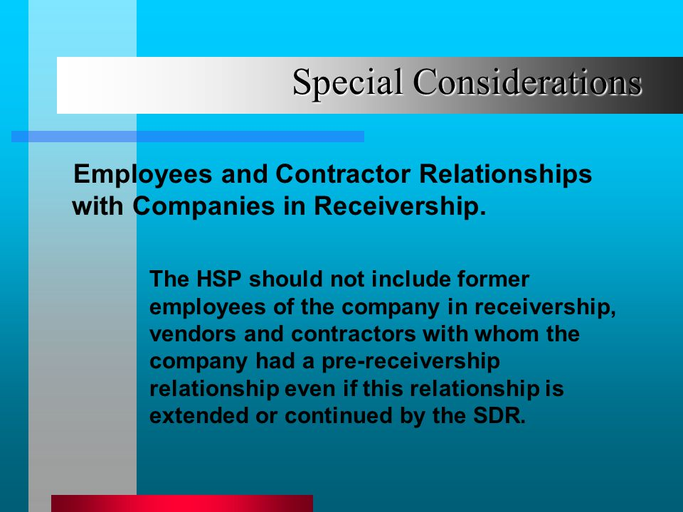 Special Considerations Employees and Contractor Relationships with Companies in Receivership. The HSP should not include former employees of the compa
