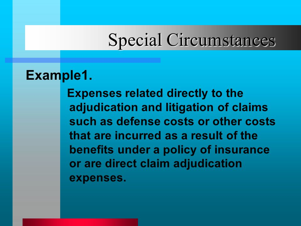 Special Circumstances Example1. Expenses related directly to the adjudication and litigation of claims such as defense costs or other costs that are i