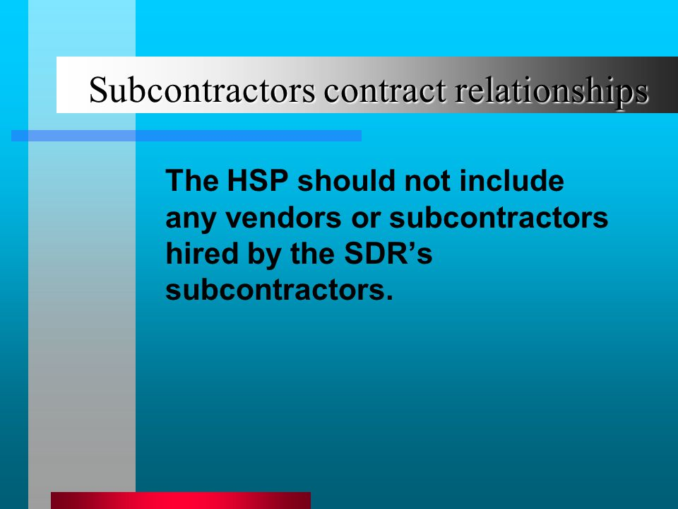 Subcontractors contract relationships The HSP should not include any vendors or subcontractors hired by the SDRs subcontractors.