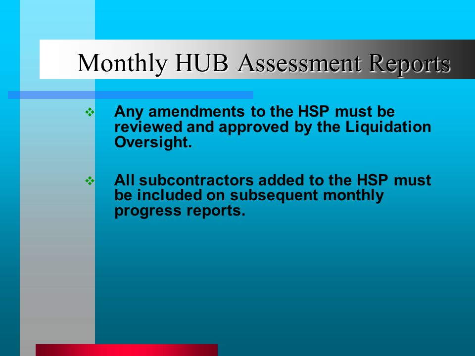 Monthly HUB Assessment Reports Any amendments to the HSP must be reviewed and approved by the Liquidation Oversight.