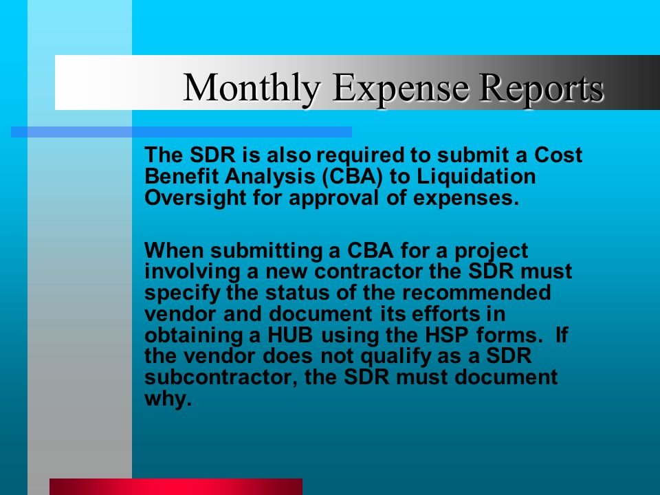 Monthly Expense Reports The SDR is also required to submit a Cost Benefit Analysis (CBA) to Liquidation Oversight for approval of expenses. When submi