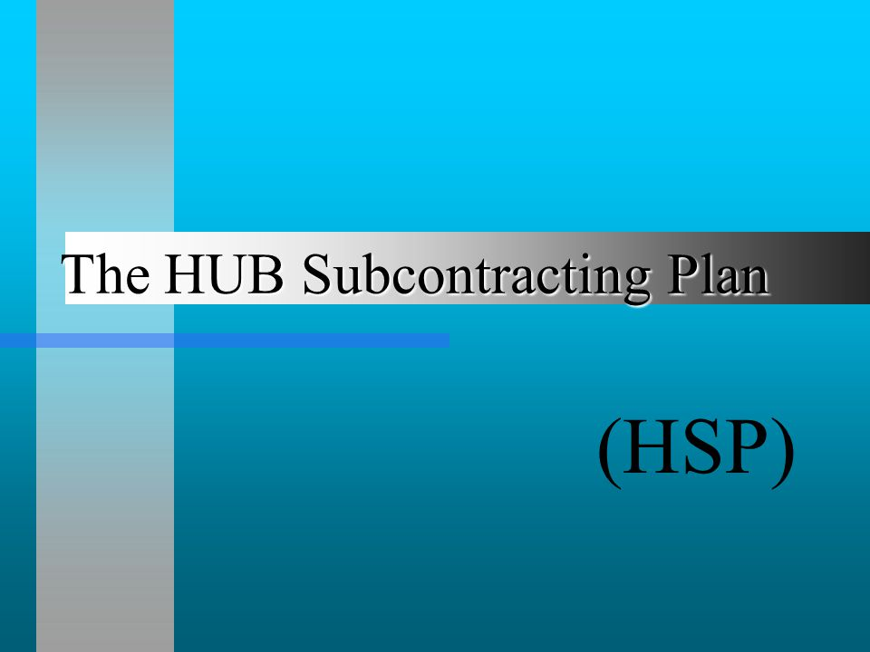 The HUB Subcontracting Plan (HSP)