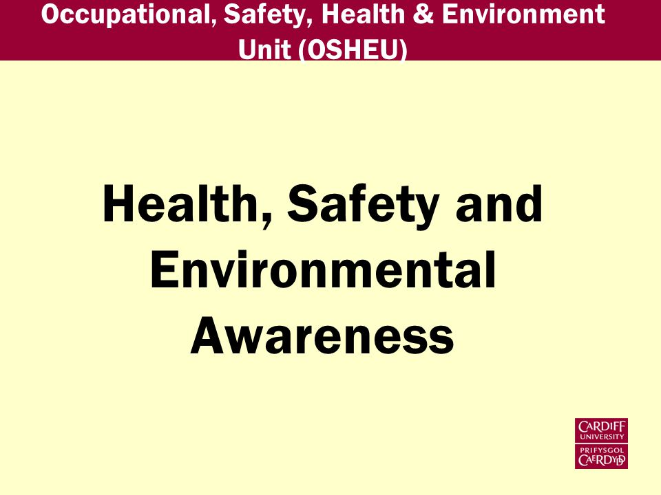 Occupational, Safety, Health & Environment Unit (OSHEU) Health, Safety and Environmental Awareness