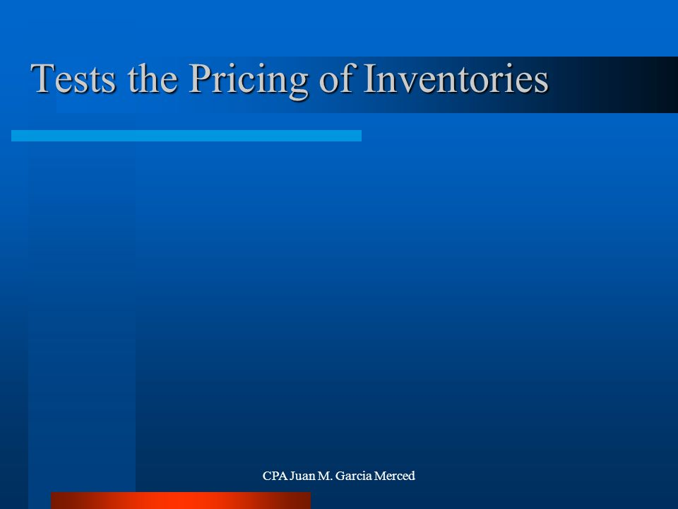 CPA Juan M. Garcia Merced Tests the Pricing of Inventories
